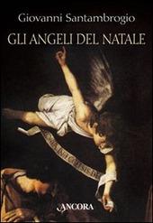 Gli angeli del Natale. I messaggeri dell'Incarnazione interpretati da sei grandi pittori