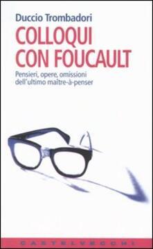 Ascotcamogli.it Colloqui con Foucault. Pensieri, opere, omissioni dell'ultimo maître-à-penser Image