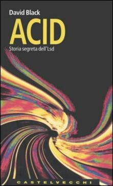 Acid. Storia segreta dell'Lsd
