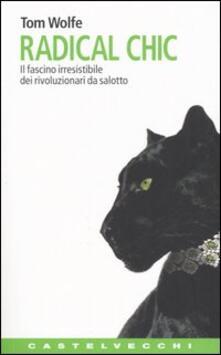 Radical chic. Il fascino irresistibile dei rivoluzionari da salotto - Tom Wolfe - copertina
