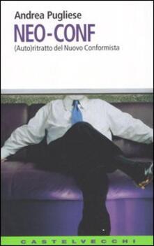 Neo-conf. (Auto)ritratto del nuovo conformista - Andrea Pugliese - copertina
