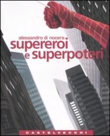Supereroi e superpoteri. Miti fantastici e immaginario americano dalla guerra fredda al nuovo disordine mondiale - Alessandro Di Nocera - copertina