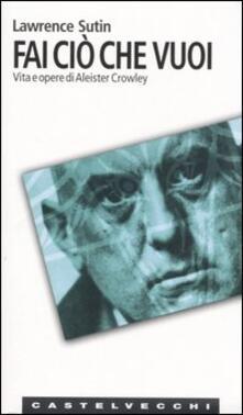 Fai ciò che vuoi. Vita e opere di Aleister Crowley.pdf