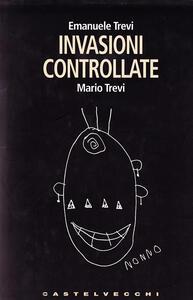 Invasioni controllate - Mario Trevi,Emanuele Trevi - copertina