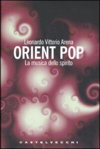 Libro Orient pop. La musica dello spirito Leonardo V. Arena