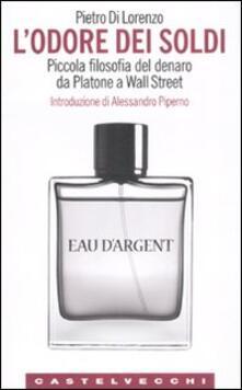 L odore dei soldi. Piccola filosofia del denaro da Platone a Wall Street.pdf