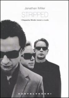 Stripped. I Depeche Mode messi a nudo - Jonathan Miller - copertina