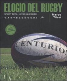 Elogio del rugby. Sport degli ultimi guerrieri - Marco Tilesi,Manfredi Maria Giffone - copertina