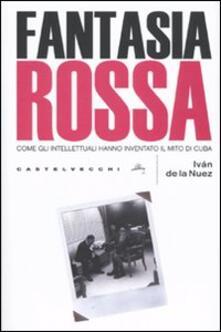 Daddyswing.es Fantasia rossa. Come gli intellettuali hanno inventato il mito di Cuba Image