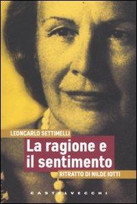 La La ragione e il sentimento. Ritratto di Nilde Iotti - Settimelli Leoncarlo - wuz.it