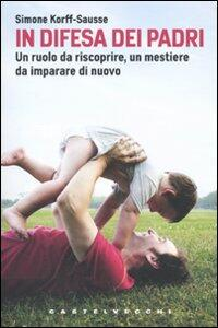 Libro In difesa dei padri. Un ruolo da scoprire, un mestiere da imparare di nuovo Simone Korff-Sausse