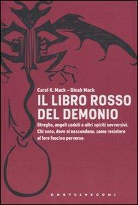 Il libro rosso del demonio. Streghe, angeli caduti e altri spiriti sovversivi. Chi sono, dove si nascondono, come resistere al loro fascino perverso di Carol K. Mack