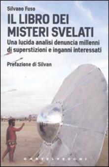 Il libro dei misteri svelati. Una lucida analisi denuncia millenni di superstizioni e inganni interessati - Silvano Fuso - copertina
