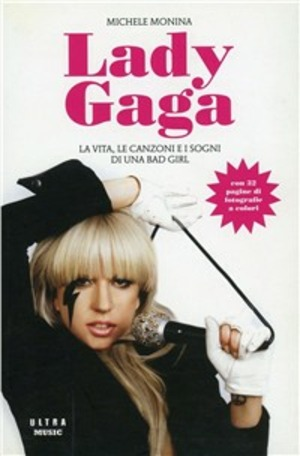 Lady Gaga. La vita, le canzoni e i sogni di una bad girl