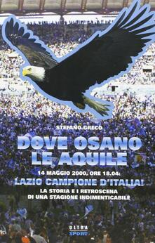 Festivalpatudocanario.es Dove osano le aquile. 14 maggio 2000: Lazio campione d'Italia! La storia e i retroscena di una stagione indimenticabile Image