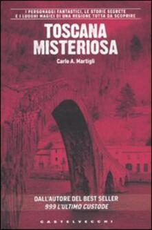 Toscana misteriosa - Carlo A. Martigli - copertina