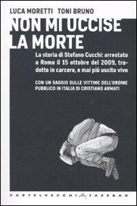 Non mi uccise la morte - Luca Moretti,Toni Bruno - copertina
