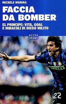 Camfeed.it Faccia da bomber. Diego Alberto Milito: la vita e i gol di un «principe» del calcio Image