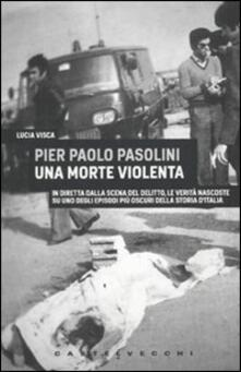 Ilmeglio-delweb.it Pier Paolo Pasolini. Una morte violenta. In diretta dalla scena del delitto, le verità nascoste su uno degli episodi più oscuri nella storia d'Italia Image