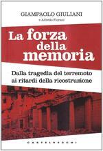 La forza della memoria. Dalla tragedia del terremoto ai ritardi nella ricostruzione: Giampaolo Giuliani denuncia i misfatti di una ricerca scientifica