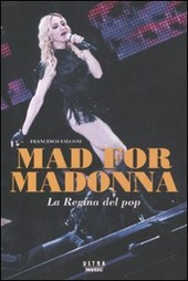 Mad for Madonna. La regina del pop