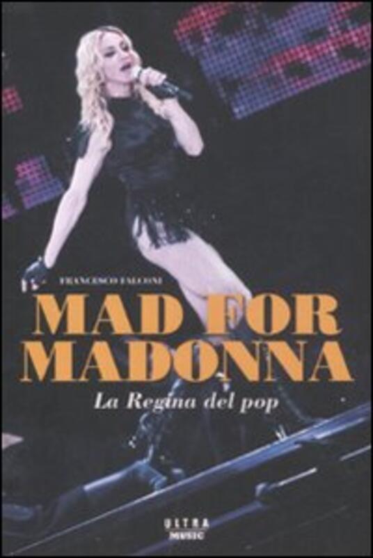 Mad for Madonna. La regina del pop - Francesco Falconi - 2