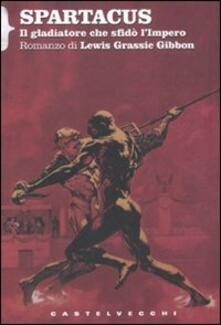 Spartacus. Il gladiatore che sfidò l'impero - Lewis G. Gibbon - copertina