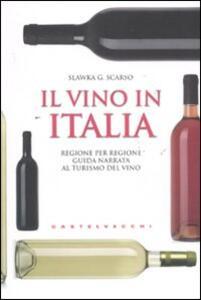 Il vino in Italia. Regione per regione guida narrata al turismo del vino - Slawka G. Scarso - copertina