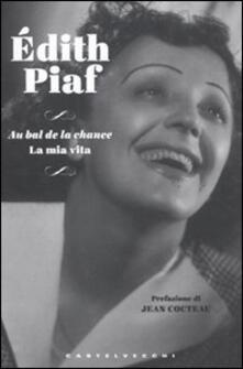 Au bal de la chance. La mia vita - Édith Piaf - copertina