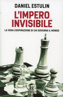 L' Impero invisibile. La vera cospirazione di chi governa il mondo - Daniel Estulin - copertina
