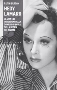 Hedy Lamarr. La vita e le invenzioni della donna più bella della storia del cinema