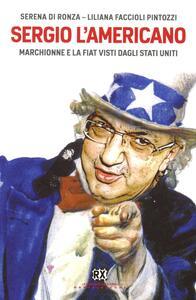 Sergio l'americano. Marchionne e la Fiat visti dagli Stati Uniti