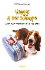 Viaggi a sei zampe. Guida alla vacanza con il tuo cane
