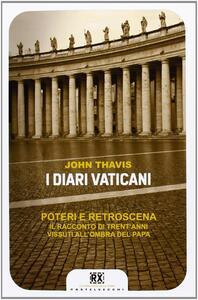 I diari vaticani. Poteri e retroscena. Il racconto di trent'anni vissuti all'ombra del Papa