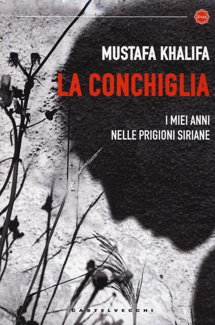 La conchiglia. I miei anni nelle prigioni siriane - Mustafa Khalifa - copertina