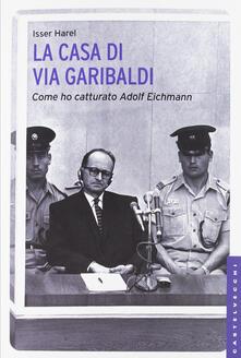 Rallydeicolliscaligeri.it La casa di via Garibaldi. Come ho catturato Adolf Eichmann Image