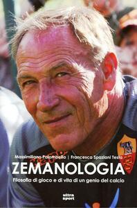 Zemanologia. Filosofia di gioco e di vita di un genio del calcio