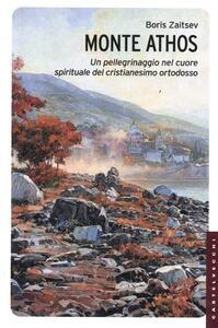 Libro Monte Athos. Un pellegrinaggio nel cuore spirituale del cristianesimo ortodosso Boris Zaitsev