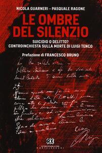 Le ombre del silenzio. Suicidio o delitto? Controinchiesta sulla morte di Luigi Tenco - Nicola Guarnieri,Pasquale Ragone - copertina