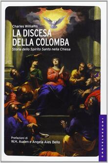 La discesa della colomba. Storia dello Spirito Santo nella Chiesa - Charles Williams - copertina