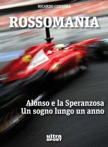 Rossomania. Alonso e la Speranzosa. Un sogno lungo un anno