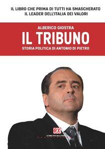 Il tribuno. Storia politica di Antonio Di Pietro