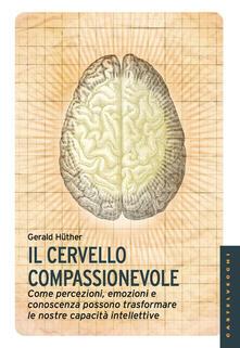 Camfeed.it Il cervello compassionevole. Come percezioni, emozioni e conoscenza possono trasformare le nostre capacità intellettive Image