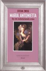 Maria Antonietta. Una vita involontariamernte eroica