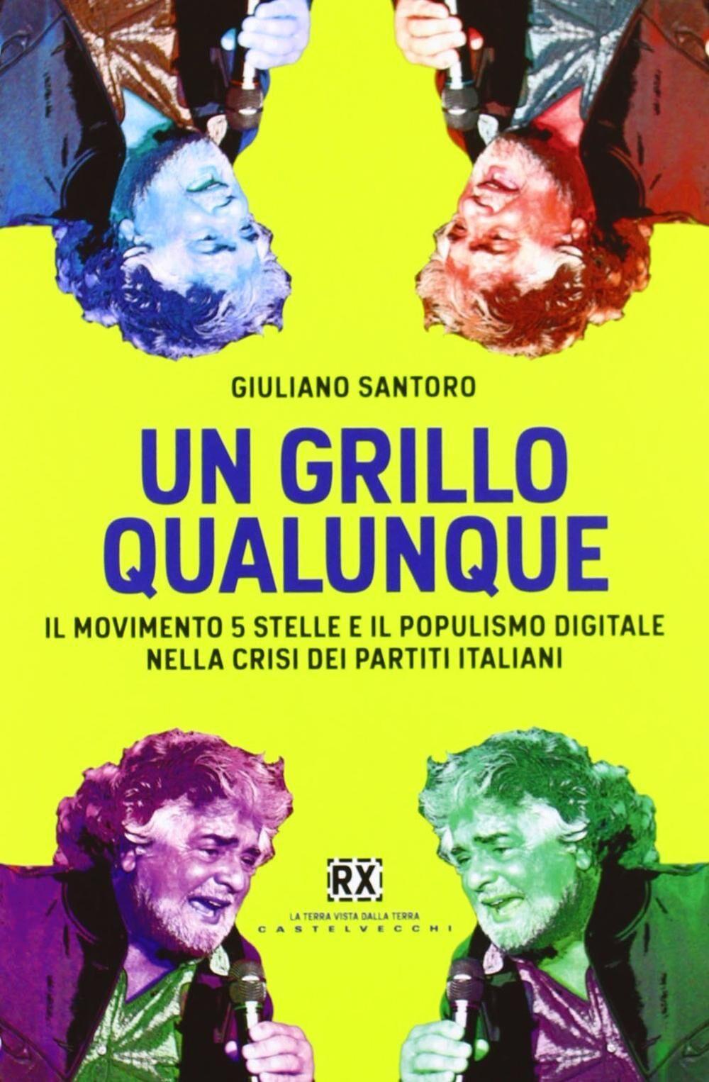 Un Grillo qualunque. Il Movimento 5 Stelle e il populismo digitale nella crisi dei partiti italiani