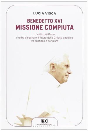 Benedetto XVI: missione compiuta. L'addio del papa che ha disegnato il futuro della Chiesa cattolica tra scandali e congiure