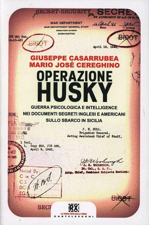 Operazione Husky. Guerra psicologica e intelligence nei documenti segreti inglesi e americani sullo sbarco in Sicilia