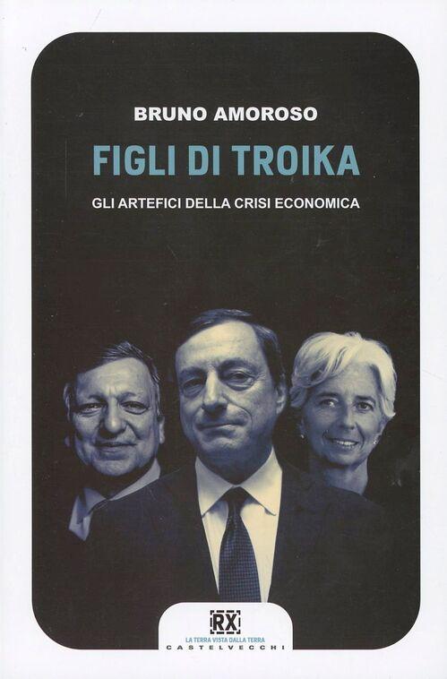 Figli di troika. Gli artefici della crisi economica