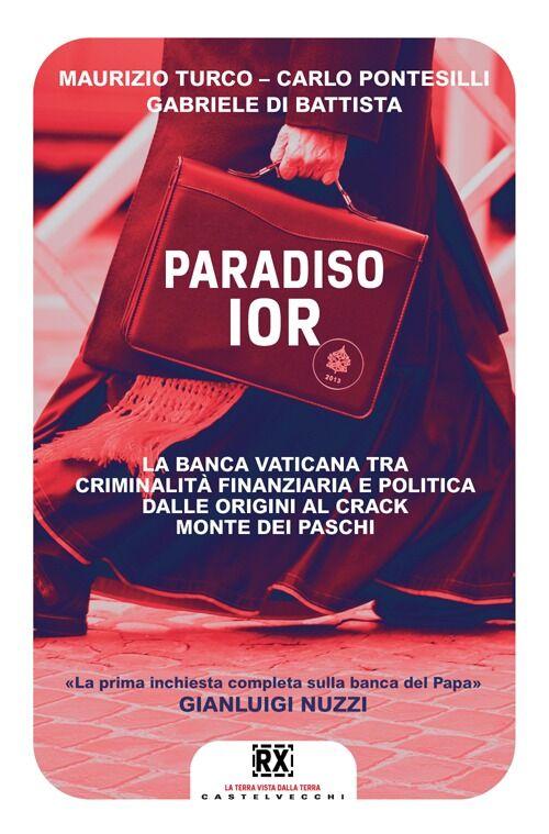 Paradiso Ior. La banca vaticana tra criminalità finanziaria e politica. Dalle origini al crack Monte dei Paschi