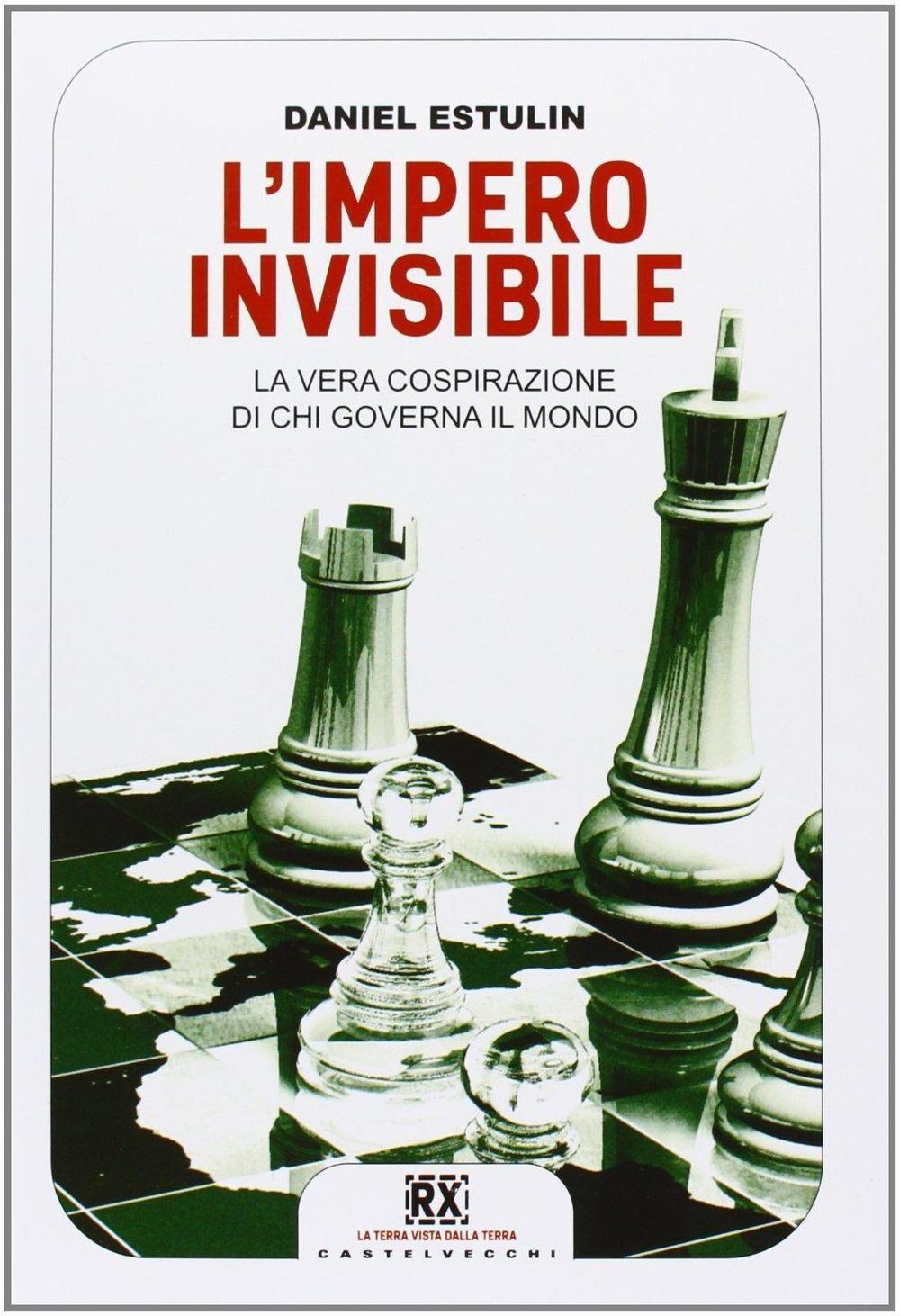 L' Impero invisibile. La vera cospirazione di chi governa il mondo